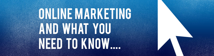 online marketing and what you need to know