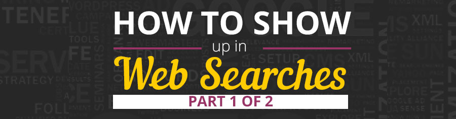 How to Show up in Google Search – Part 1 of 2