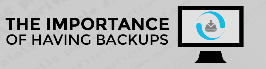 The Importance of Having Backups