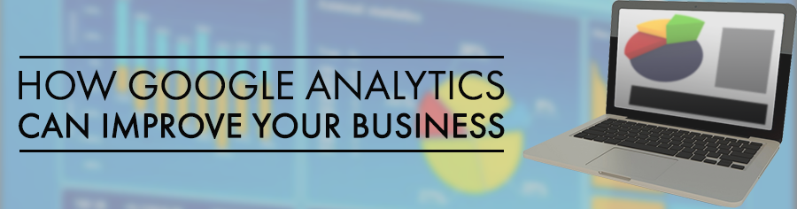 How Google Analytics Can Improve Your Business
