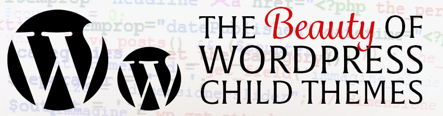 The Beauty of WordPress Child Themes